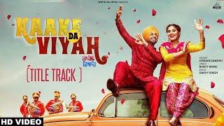 Kaake da viyah (Title Track) Jordan Sandhu | Prabh Grewal | Bunty Bains | New song 2019