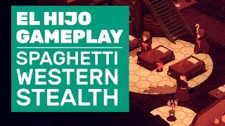 El Hijo Gameplay | Spaghetti Western Meets Stealth