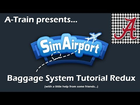 SimAirport Baggage Tutorial Redux 8 22 17