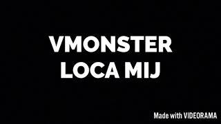 VMONSTER - LOCA MIJ ( TESTO )