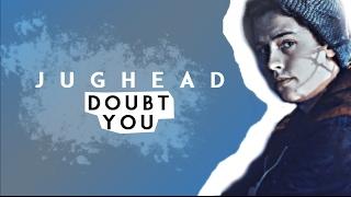 jughead   doubt you riverdale