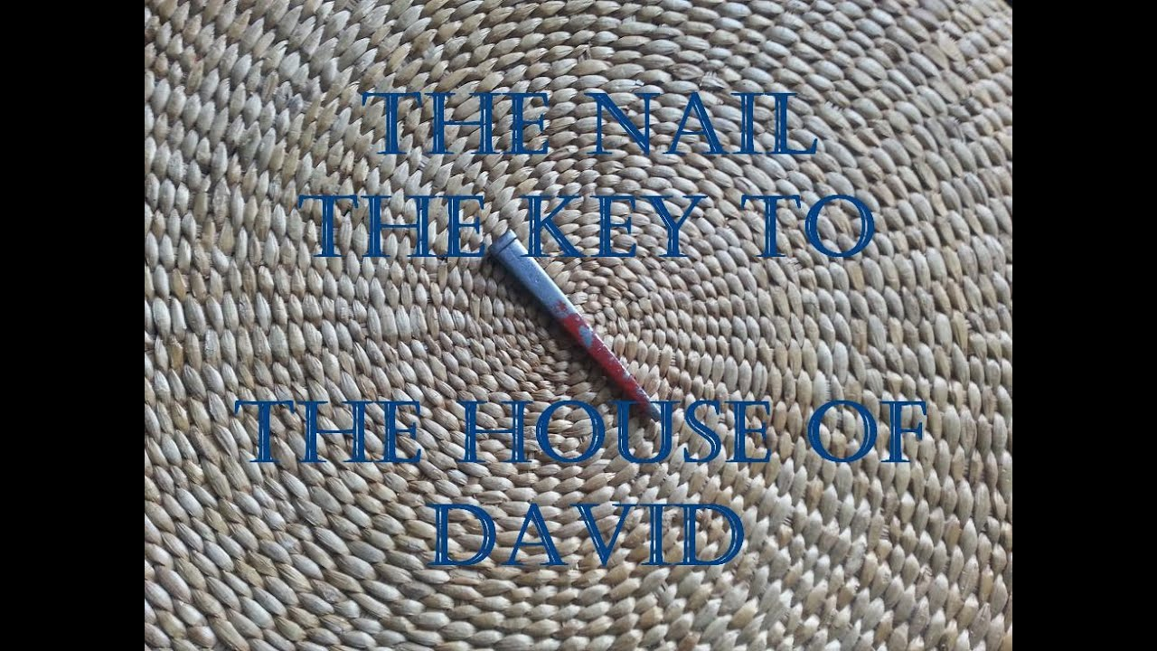 The Nail - the Key to House of David Pt22 - 7 Chief ... Leeland Youtube