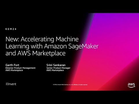 AWS re:Invent 2018: [NEW LAUNCH!] Machine Learning w/ Amazon SageMaker & AWS Marketplace (AIM371)