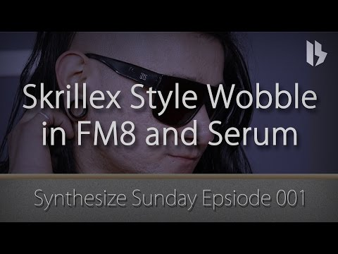 Synthesize Sunday 001 - Skrillex style wobble in FM8 and Serum (FREE download)