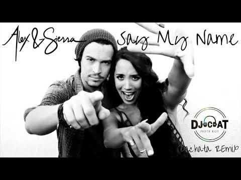 Alex & Sierra - Say My Name (Bachata Remix DJ Cat)