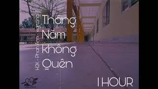 [1HOUR] Tháng Năm Không Quên ( REMIX cực phiêu ) || H2K - Phan Ann - Kunzing