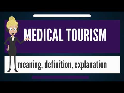 What Is MEDICAL TOURISM? What Does MEDICAL TOURISM Mean? MEDICAL TOURISM Meaning \u0026 Explanation