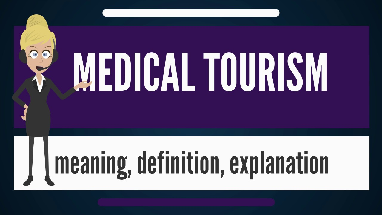 what is medical tourism? what does medical tourism mean? medicalwhat does medical tourism mean? medical tourism meaning \u0026 explanation