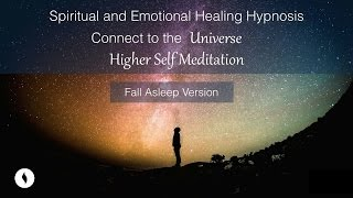 Fall Asleep Version Spiritual, Emotional Healing Hypnosis, Receive Your Higher Self Meditation