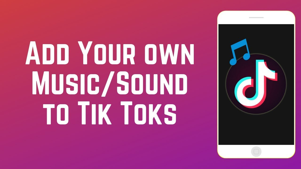 How To Add Your Own Music Or Sound To Tik Tok Videos Youtube