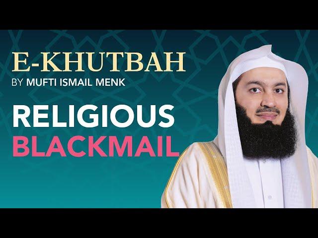 Religious Blackmail - eKhutbah - Mufti Menk