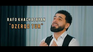 RAFO KHACHATRYAN - DZERQD TUR (Official Music Video)