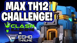MAX TH12 ATTACK CHALLENGE! CLASH BASHING VS ECHOTHRUME!! - Clash of Clans