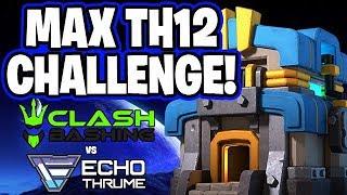 MAX TH12 ATTACK CHALLENGE! CLASH BASHING VS ECHOTHRUME!! - Clash of Clans