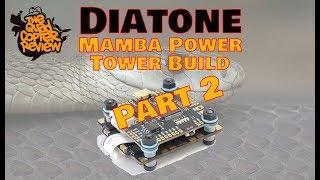 Diatone - Mamba F405 Power Tower Build Part 2