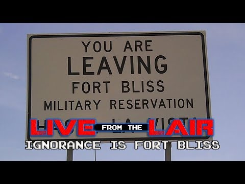 Ignorance is Fort Bliss | Live From The Lair