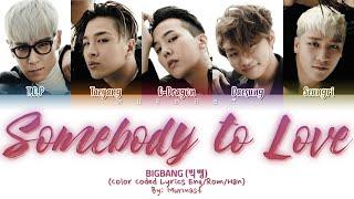 BIGBANG (빅뱅) - SOMEBODY TO LOVE Lyrics (Color Coded Lyrics Eng/Rom/Han)
