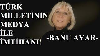 Banu Avar: Medya ve Türksüzleştirme!