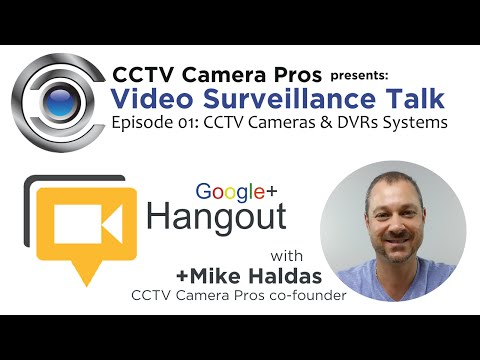 Video Surveillance Talk - Episode 01: CCTV Cameras & DVR Systems