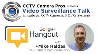 Video Surveillance Talk - Episode 01: CCTV Cameras & DVR Systems
