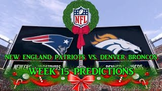 NEW ENGLAND PATRIOTS VS. DENVER BRONCOS PREDICTIONS | #NFL WEEK 15 | full game