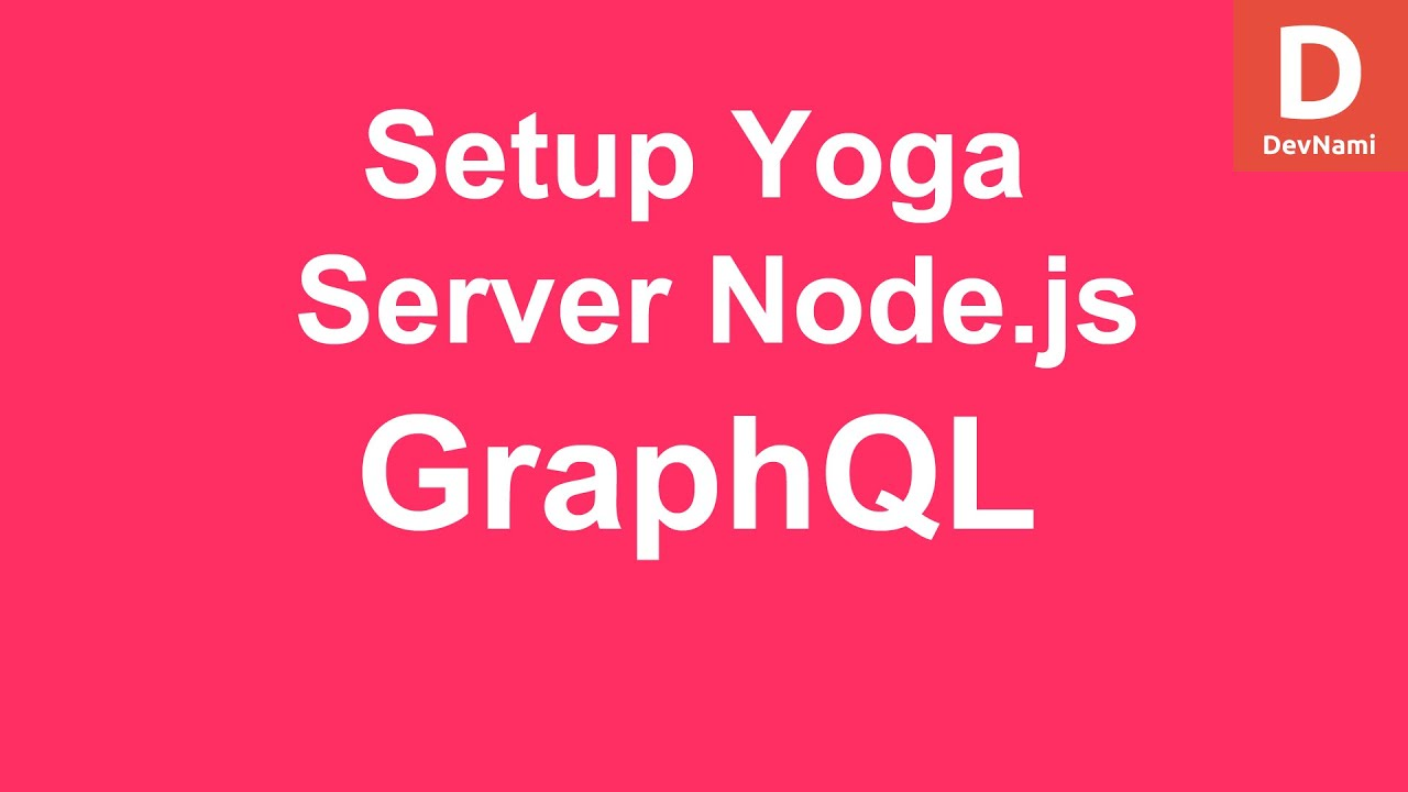 GraphQL - How To Setup GraphQL Yoga Server with Node.js
