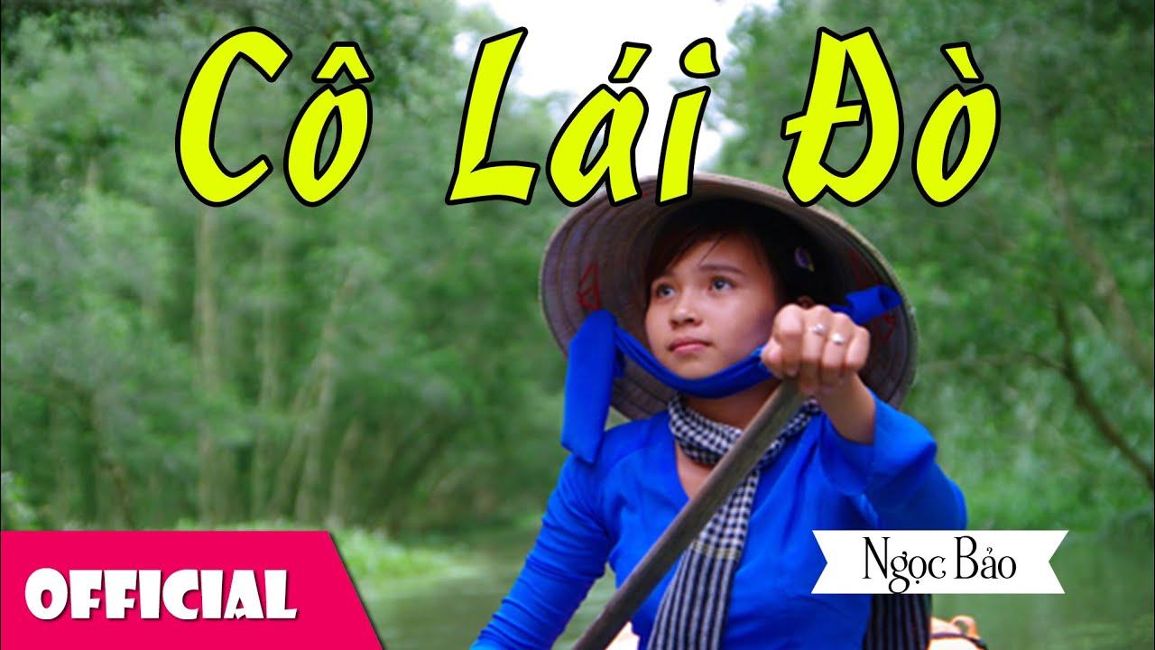 Cô Lái Đò – Tác Giả: Nguyễn Đình Phúc – Ngọc Bảo [Official MV]