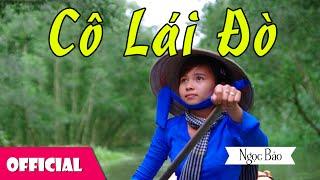 Cô Lái Đò - Tác Giả: Nguyễn Đình Phúc - Ngọc Bảo [Official MV]