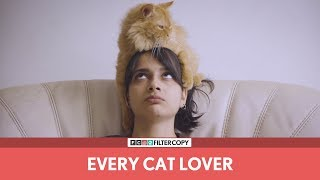 FilterCopy | Every Cat Lover | Ft. Madhu Gudi