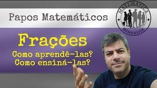 Episódio 13 - Frações! Como ensiná-las? Como aprendê-las? - Matemática Humanista AO VIVO