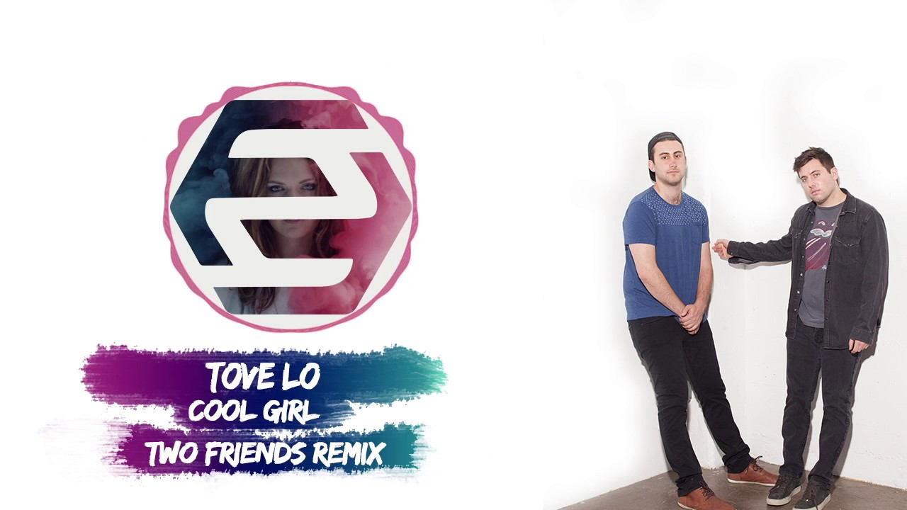 tove-lo-cool-girl-two-friends-remix-two-friends