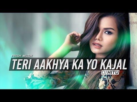 Teri Aakhya Ka Yo Kajal (Remix) - DJ Hitu