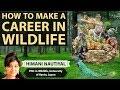 How to make a career in Wildlife & Forestry part 2 -वन्यजीवन में करियर कैसे बनायें Himani,PhD,Japan