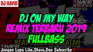 Top Hits -  Dj On My Way Remix Terbaru 2019 Full Bass