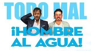 Todo MAL: ¡Hombre al Agua!