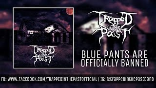 Trapped In The Past - Blue Pants Are Officially Banned