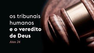 Os tribunais humanos e o veredito de Deus | Pr. Guilherme Andrade
