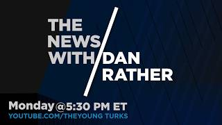 The News with Dan Rather on The Young Turks