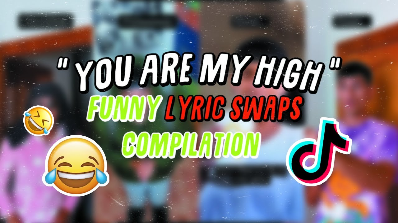 """""""YOU ARE MY HIGH"""" FUNNY LYRICS SWAP COMPILATION"""