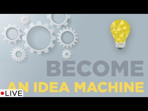 Become An Idea Machine | LIVE!