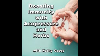 Boosting Immunity with Acupressure and Herbs with Kathy Casey