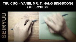 Thu Cuối - Yanbi, Mr T, Hằng BingBoong - Pen tapping cover by Seiryuu