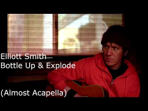 Elliott Smith - Bottle Up & Explode (Almost Acapella)