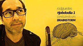 Job do dia N. 001: Conduzindo um Brainstorm