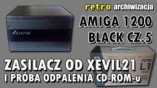 Zasilacz od xevil21 i próba odpalenia CD-ROM-u - Amiga 1200 Black cz.5 | Retro archiwizacja - odc154