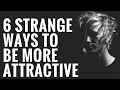 6 Strange Ways To Be More Attractive To Women