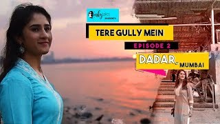 Tere Gully Mein S1.Ep 2 – Dadar, Mumbai - Top 12 Things To Do | Curly Tales