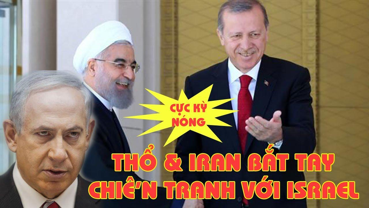THỜI SỰ MỚI NHẤT | Iran và Thổ Nhĩ Kỳ bắt tay tiến hành CH.I.Ê'N TR.A.NH với Israel