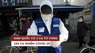 Hàn Quốc xác nhận ca tử vong đầu tiên vì Covid-19, 53 ca nhiễm mới
