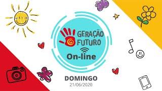 Geração Futuro On-line (Domingo, 21/06)